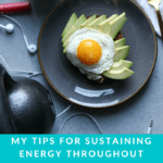 My Tips for Sustaining Energy Throughout the Day + During Workouts